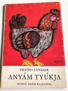 Petőfi Sándor - Anyám Tyúkja / Würtz Ádám Rajzaival / Második Kiadás - 2th Edition / SZÍNES LAPOZÓ / HUNGARIAN BOARD BOOK / My Mother's Hen by Petofi Sandor Hungarian poet (9631101010)