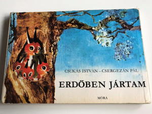 Erdőben Jártam - Csukás István - Csergezán Pál / 3. Kiadás - 3th Edition / HUNGARIAN COLORFUL RHYME BOARD BOOK FOR CHILDREN / SZÍNES LAPOZÓ (9631124088)