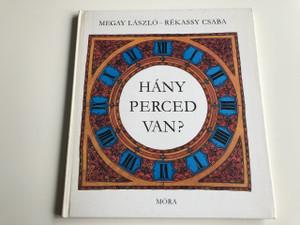 Hány perced van? Megay László - Rékassy Csaba / Második Kiadás - 2th Edition / 1978 / Hardcover / Hungarian Language Edition Book For Children (9631132447)