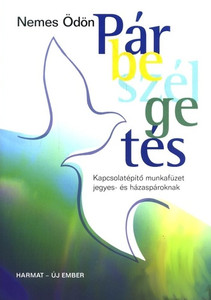 Párbeszélgetés - KAPCSOLATÉPÍTŐ MUNKAFÜZET JEGYES-ÉS HÁZASPÁROKNAK by NEMES ÖDÖN / The writers method teaches sincerity, intimacy, joint decision-making and even the right fight. He does not teach, he asks, thinks, answers. (9639564559)