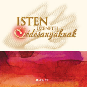 Isten üzenetei édesanyáknak by HARMAT KIADÓ / With God's messages to mothers, we can take time to ponder the words of the Bible in the midst of our daily tasks while admiring the images of harmony and peace. (9789632884042)