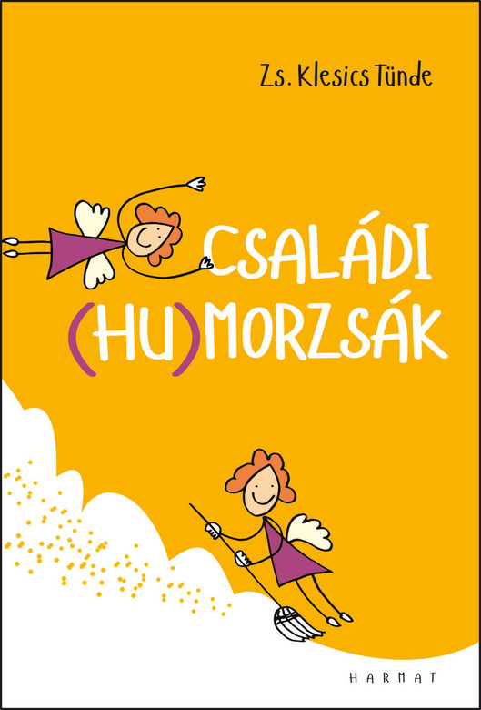 Családi (hu)morzsák by ZS. KLESICS TÜNDE / The book tries to smuggle fun and color into the stressful world of everyday life with kids (9789632884448)