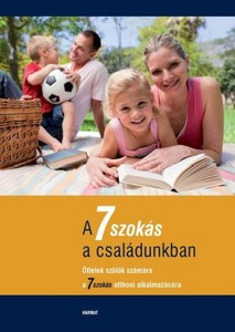 "A 7 szokás a családunkban - ÖTLETEK SZÜLŐK SZÁMÁRA A 7 SZOKÁS OTTHONI ALKALMAZÁSÁRA by HARMAT KIADÓ / The book helps you understand and apply the principles that ""The 7 Habits of Highly Successful People"" book, is building upon (9789632882239)"