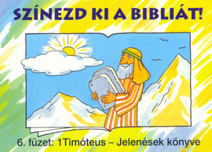 Színezd ki a Bibliát! - 6. füzet: 1Timóteus – Jelenések könyve by HARMAT KIADÓ / The coloring book helps you to get to know the books and stories of the Bible. For 5-8 year olds (9789639564175)