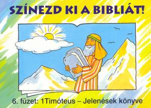 Színezd ki a Bibliát! - 6. füzet: 1Timóteus – Jelenések könyve by HARMAT KIADÓ / The coloring book helps you to get to know the books and stories of the Bible. For 5-8 year olds (9789639564175)