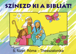 Színezd ki a Bibliát! - 5. füzet: Róma – 2Thesszalonika by HARMAT KIADÓ / THE COLORING BOOK HELPS YOU TO GET TO KNOW THE BOOKS AND STORIES OF THE BIBLE. FOR 5-8 YEAR OLDS (9789639564165)