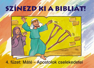 Színezd ki a Bibliát! - 4. füzet: Máté – Apostolok cselekedetei by HARMAT KIADÓ/ THE COLORING BOOK HELPS YOU TO GET TO KNOW THE BOOKS AND STORIES OF THE BIBLE. FOR 5-8 YEAR OLDS (9789639564095)
