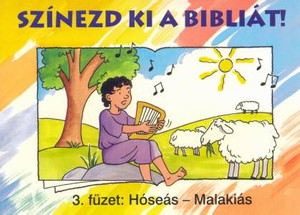 Színezd ki a Bibliát! - 3. füzet: Hóseás – Malakiás by HARMAT KIADÓ / THE COLORING BOOK HELPS YOU TO GET TO KNOW THE BOOKS AND STORIES OF THE BIBLE. FOR 5-8 YEAR OLDS (9789639564152)