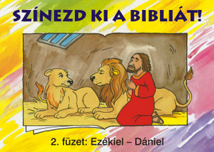 Színezd ki a Bibliát! - 2. füzet: Ezsdrás – Dániel by HARMAT KIADÓ / THE COLORING BOOK HELPS YOU TO GET TO KNOW THE BOOKS AND STORIES OF THE BIBLE. FOR 5-8 YEAR OLDS (9789639564145)