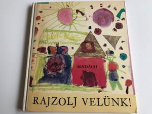 Rajzolj Velünk! SZERKESZTŐ: Karádi Ilona / HARDCOVER / HUNGARIAN LANGUAGE BOOK FOR CHILDREN (RajzoljVelünk!)