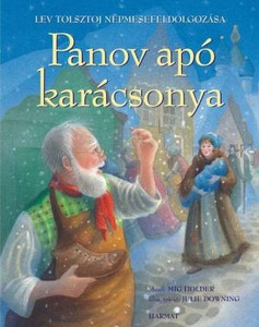 Panov apó karácsonya by LEV TOLSZTOJ - HUNGARIAN TRANSLATION OF Papa Panov's Special Christmas / Christmas story about Papa Panov, who learns that the best way to celebrate the Savior's birth is by following His example. (9639564435)