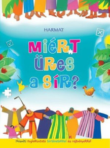 Miért üres a sír? by HARMAT KIADÓ /In the attractive, colorful employment booklet, the 22 biblical stories and related puzzles telling the children about the Easter events await the children. (9789632881645)