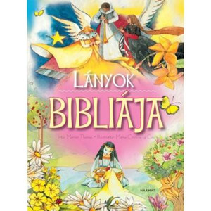 Lányok Bibliája by MARION THOMAS / Bible, illustrated with beautiful watercolors, was specifically designed for girls. (9789632883373)