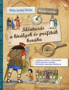 Időutazás a királyok és próféták korába by MIKLYA LUZSÁNYI MÓNIKA / The book calls you to the time of prophets and kings. Become a witness to biblical events and learn about the lives of the people who lived that time! (9789632884011)