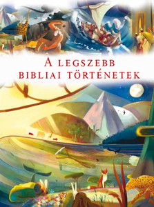 A legszebb bibliai történetek by MARION THOMAS - HUNGARION TRANSLATION OF Illustrated Bible Stories / The book will be an inspiration to new readers of the Bible with the beautiful pictures (9789632883458)