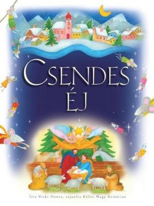 Csendes éj by VICKI HOWIE - HUNGARIAN TRANSLATION OF Once Upon a Silent Night / The book reflects the humble birth of the Savior and inspires joy in the hearts of his people (9789632882215)