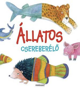 Állatos csereberélő by SALLY ANN WRIGHT / God has created a lot of animals, find wich head belongs to wich tail because the animals are mixed (9789632883243)
