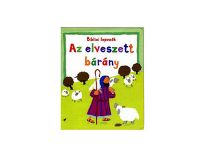 Az elveszett bárány BIBLIAI LAPOZÓK by LOIS ROCK - HUNGARIAN TRANSLATION OF The Lost Sheep: My Very First Bible Board Books / Here is the endearing story of the shepherd who loses one of his 100 sheep and does not stop looking till he finds it. (9789639564978)