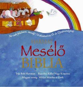 Mesélő Biblia by BOB HARTMAN ÉS KÁLLAI NAGY KRISZTINA - HUNGARIAN TRANSLATION OF The Lion Storyteller Bible / This new book integrates more than 20 new Bible story retellings with the 50 tried and tested originals (9789639564909)