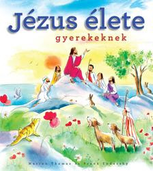 Jézus élete gyerekeknek by MARION THOMAS, FRANK ENDERSBY - HUNGARIAN TRANSLATION OF A CHILD'S LIFE OF JESUS / The book presents the life of Jesus in 43 stories (9789632881669)