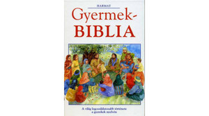 Gyermekbiblia by PAT ALEXANDER - HUNGARIAN TRANSLATION OF The Lion Children's Bible / All the significant stories of the Old and New Testaments from Genesis to the book of Acts are retold in clear (9639148997)