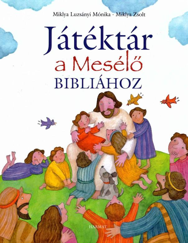 Játéktár a Mesélő Bibliához by MIKLYA LUZSÁNYI MÓNIKA, MIKLYA ZSOLT / the book offers simple, easy-to-follow games for preschoolers, schoolchildren, and 5th and 6th graders (9789632880013)