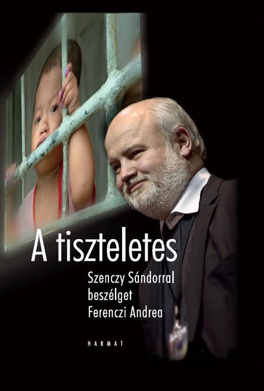 A tiszteletes - SZENCZY SÁNDORRAL BESZÉLGET FERENCZI ANDREA by FERENCZI ANDREA / The series of interviews with the leader of the Baptist Charity Service (9789632880686)