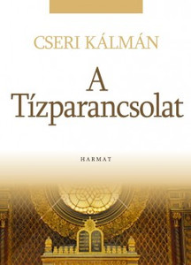 Tízparancsolat by CSERI KÁLMÁN / The bunch of truths that we know as the Ten Commandments will not disappear over time. (9789632880891)