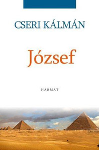 József by CSERI KÁLMÁN / Even today, as in Joseph's age, his mission can only be performed by the man who comes out of God's school. (9789632881188)