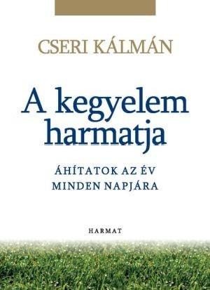 A kegyelem harmatja - ÁHÍTATOK AZ ÉV MINDEN NAPJÁRA by CSERI KÁLMÁN / The book's purpose is to direct the reader's gaze to God with his short explanations and his thoughts for eternity (9789632880785)