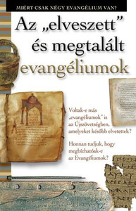 Elveszett és megtalált evangéliumok by HARMAT KIADÓ / The author argues for the authenticity of the New Testament gospels in comparison with the content of the apocryphal gospels and the circumstances of their creation. (9789632880426)
