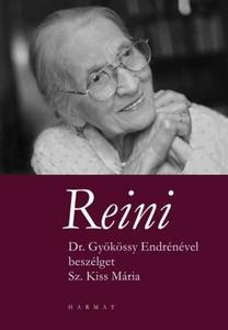 Reini - DR. GYÖKÖSSY ENDRÉNÉVEL BESZÉLGET SZ. KISS MÁRIA by SZ. KISS MÁRIA / She talks about life's tiniest things and the most serious tragedies and the wisdom comes from unbelievable faith. (9789632881034)