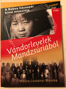 Vándorlevelek Mandzsúriából by MIKLYA LUZSÁNYI MÓNIKA / She compiled this volume on the basis of contemporary papers and interviews with the main characters, Sándor Babos and his wife, Maria Lőrincz. (9789639564824)
