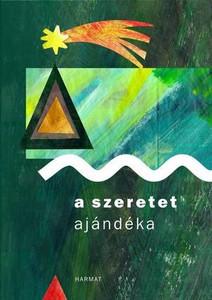 A szeretet ajándéka by HARMAT KIADÓ / The verses and sayings read between the illustrations of the festive atmosphere illustrate the essence of love (9789632883328)