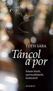 Táncol a por - ÍRÁSOK HITRŐL, SPIRITUALITÁSRÓL, KULTÚRÁRÓL by TÓTH SÁRA / These intimate end writings draw the outlines of an instructive way of life. (9789632882666)