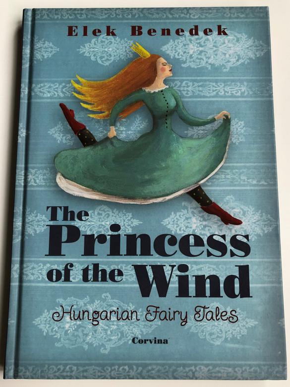 The Princess of the Wind by Elek Benedek / Szélike Királykisasszony / Hungarian Fairy Tales / Corvina / 2014 Hardcover (9789631362312)