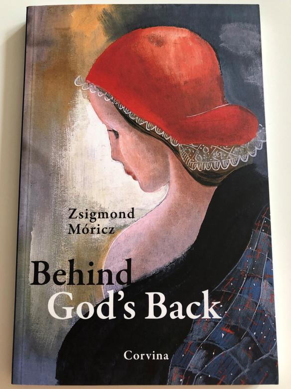 Behind God's back by Zsigmond Móricz / Móricz Zsigmond: Az Isten háta mögött / Hungarian Classic / 2015 Corvina / Paperback (9789631363005)