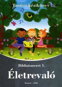 Életrevaló – Bibliaismeret 1. Tanítói kézikönyv (HA-1019) by HODOZSÓ EDIT / Pedagogical guide to the first workbook of the Go-Ahead textbook family with tutorials and detailed lesson plans. (For 1st graders) (9789632881591)