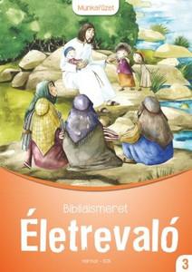 Életrevaló – Bibliaismeret 3. Munkafüzet (HA-1030) by Sinkáné Zombory Katalin / Workbook for classroom or biblical sessions for third graders (9789632882772)