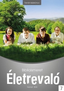 Életrevaló – Bibliaismeret 7. Tanári kézikönyv (HA-1079) by Dan Tiborné / Pedagogical guide to the 7th workbook of the Go-Ahead textbook family with tutorials and detailed lesson plans. For 7th graders. (9789632882802)