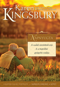 Napnyugta Baxter Family - Napkelte sorozat negyedik, befejező része by Karen Kingsbury - HUNGARIAN TRANSLATION OF Sunset (Sunrise Series-Baxter 3, Book 4) / Only the support of faith and family can take a person into the sunset years of life. (9786158104555)