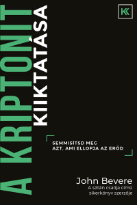 A kriptonit kiiktatása by John Bevere - HUNGARIAN TRANLATION OF Killing Kryptonite: Destroy What Steals Your Strength / If you're ready to embrace a journey of radical transformation, this message is for you. (9786158104548)