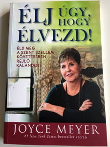 Élj úgy, hogy élvezd! by Joyce Meyer - HUNGARIAN TRANLATION OF Living a Life You Love: Embracing the Adventure of Being Led by the Holy Spirit / This book is the key to shift your perspective so that you may also relish every moment and part of life (9786158104531)