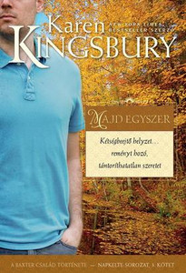 Majd egyszer by Karen Kingsbury - NAPKELTE sorozat 3. kötet - HUNGARIAN TRANLATION OF Someday (Sunrise Series-Baxter 3, Book 3) / Only their undying love for each other can help the family get past the trials for a life they know is possible someday (9786158104524)