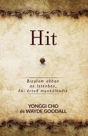 Hit - Bizalom abban az Istenben, Aki érted munkálkodik by Yonggi Cho és Wayde Goodall - HUNGARIAN TRANSLATION OF Faith: Believing in the God Who Works on Your Behalf / What can we learn from the Scriptures about how to trust God no matter what (9786155246999)