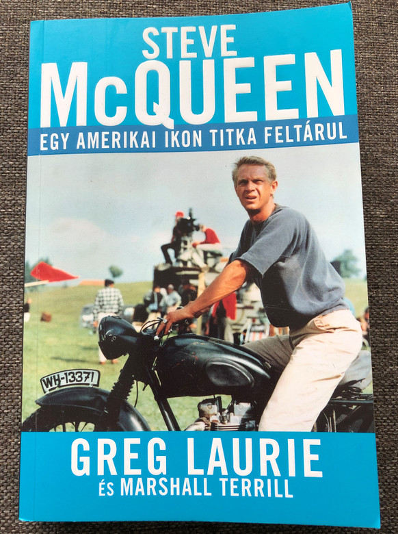 Steve McQueen - Egy amerikai ikon titka feltárul by Greg Laurie - HUNGARIAN TRANSLATION OF Steve McQueen: The Salvation of an American Icon / Laurie interviews members of Steve McQueen's family, friends to tell about the actors dramatic life-change (9786155246975)
