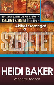 Akiket szorongat a szeretet by Heidi Baker - HUNGARIAN TRANSLATION OF Compelled by Love: How to change the world through the simple power of love in action / The story of the ministry of Heidi&Rolland Baker in the war-torn country of Mozambique (9786155246951)