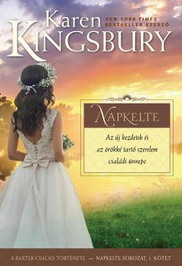 Napkelte by Karen Kingsbury - HUNGARIAN TRANSLATION OF Sunrise / The book shows us through the main charachters how can we meet God in our circumstances in life (9786155246920)