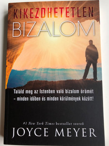 Kikezdhetetlen bizalom - Találd meg az Istenben való bizalom örömét! by Joyce Meyer - HUNGARIAN TRANSLATION OF Unshakeable Trust: Find the Joy of Trusting God at All Times, in All Things / How to trust in the Lord with all your heart (9786155246937)