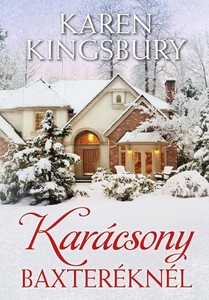 Karácsony Baxteréknél by Karen Kingsbury - HUNGARIAN TRANSLATION OF A Baxter Family Christmas (The Baxter Family) / Heartwarming and touching, filled with love and redemption (9786155246913)